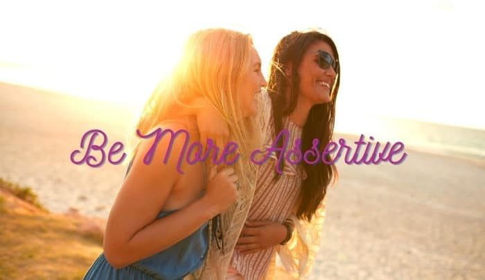 How to Be More Assertive in Your Relationships